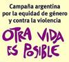Campaña Argentina por la equidad de género y contra la violencia – Otra vida es posible